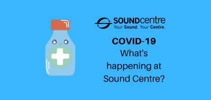 COVID-19 - What's Happening At Sound Centre?