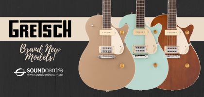 Brand New Gretsch Models At Sound Centre