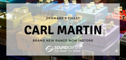 Carl Martin Pedals Now at Sound Centre